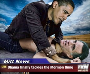 Mitt News - Obama finally tackles the Mormon thing
