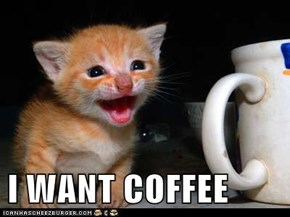I WANT COFFEE