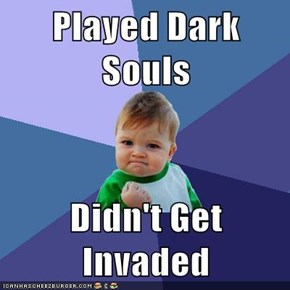 Played Dark Souls  Didn't Get Invaded