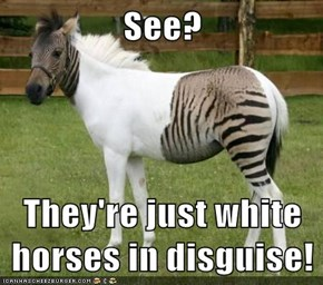 See?  They're just white horses in disguise!