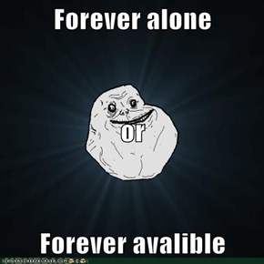 Forever alone or Forever avalible