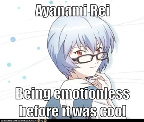 Ayanami Rei  Being emotionless before it was cool