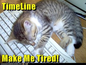 TimeLine  Make Me Tired!