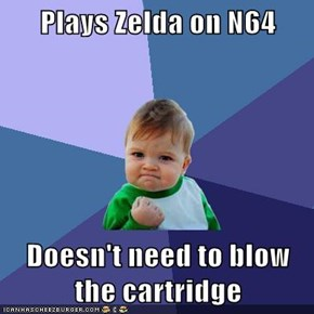 Plays Zelda on N64  Doesn't need to blow the cartridge