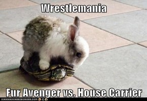 Wrestlemania  Fur Avenger vs. House Carrier