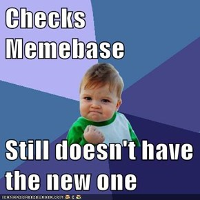Checks Memebase  Still doesn't have the new one