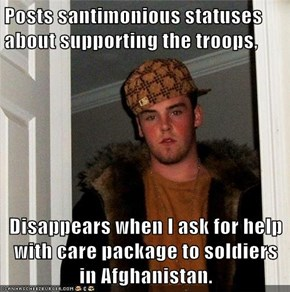 Posts santimonious statuses about supporting the troops,  Disappears when I ask for help with care package to soldiers in Afghanistan.