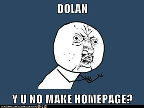 DOLAN  Y U NO MAKE HOMEPAGE?