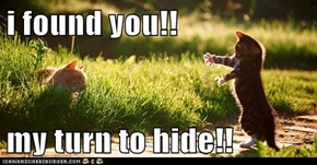 i found you!!  my turn to hide!!