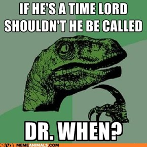 Animal Memes: Philosoraptor - Technically, He's Called The Doctor