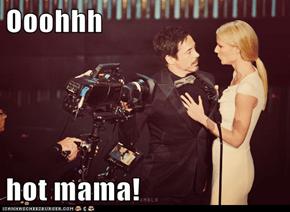 Ooohhh  hot mama!