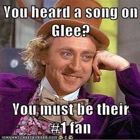 You heard a song on Glee?  You must be their #1 fan