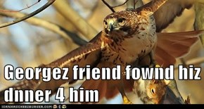 Georgez friend fownd hiz dnner 4 him