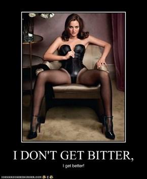 I DON'T GET BITTER,