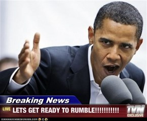 Breaking News - LETS GET READY TO RUMBLE!!!!!!!!!!!