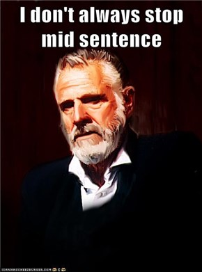I don't always stop mid sentence