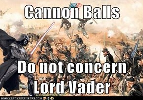Cannon Ball Vs. Light Saber