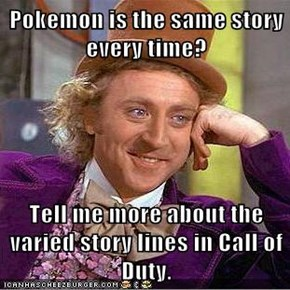 Pokemon is the same story every time?  Tell me more about the varied story lines in Call of Duty.