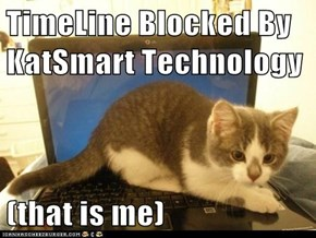 TimeLine Blocked By KatSmart Technology  (that is me)