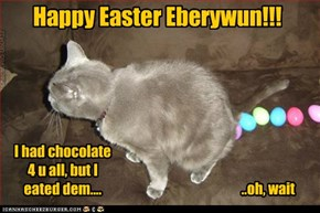 Happy Easter Eberywun!!!