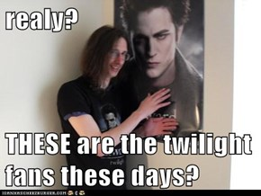 realy?  THESE are the twilight fans these days?