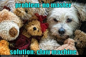 problem: no master  solution: claw machine
