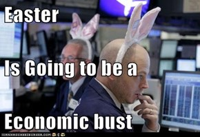 Easter Is Going to be a  Economic bust