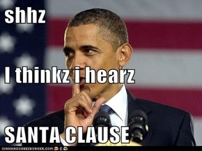 shhz I thinkz i hearz SANTA CLAUSE