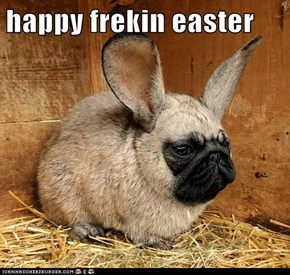 happy frekin easter