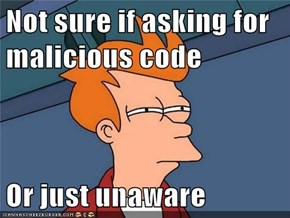 Not sure if asking for malicious code  Or just unaware