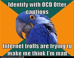 Paranoid Parrot: How Can I Be a Parrot And an Otter