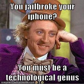 You jailbroke your iphone?  You must be a technological genus