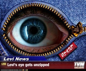 Levi News - Levi's eye gets unzipped
