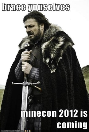 brace youselves  minecon 2012 is coming