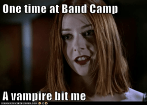 One time at Band Camp  A vampire bit me