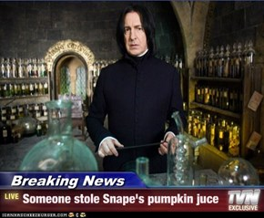 Breaking News - Someone stole Snape's pumpkin juce