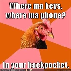 Where ma keys, where ma phone?  In your backpocket.