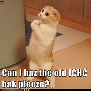 Can I haz the old ICHC bak pleeze?