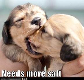 Needs more salt