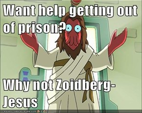Want help getting out of prison?  Why not Zoidberg-Jesus