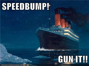 SPEEDBUMP!  GUN IT!!