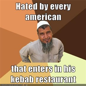 Hated by every american  that enters in his kebab restaurant