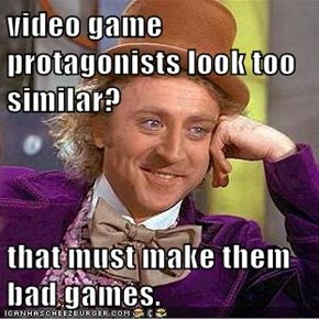 video game protagonists look too similar?  that must make them bad games.