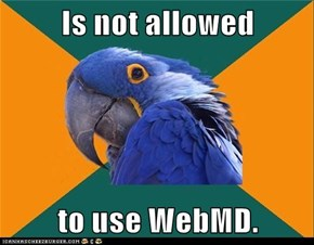 Is not allowed  to use WebMD.