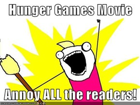 Hunger Games Movie  Annoy ALL the readers!