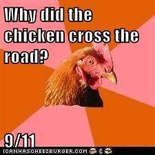 Why did the chicken cross the road?  9/11