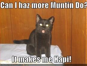 Can I haz more Muntin Do???  It makes me Hapi!