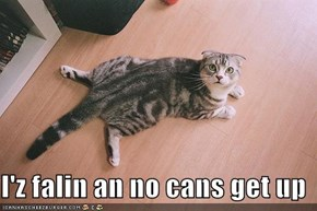 I'z falin an no cans get up