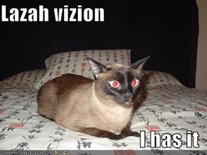 Lazah vizion  I has it