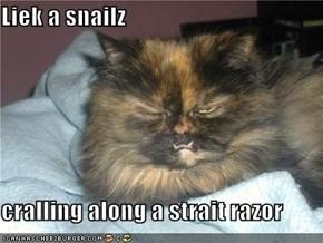 Liek a snailz  cralling along a strait razor